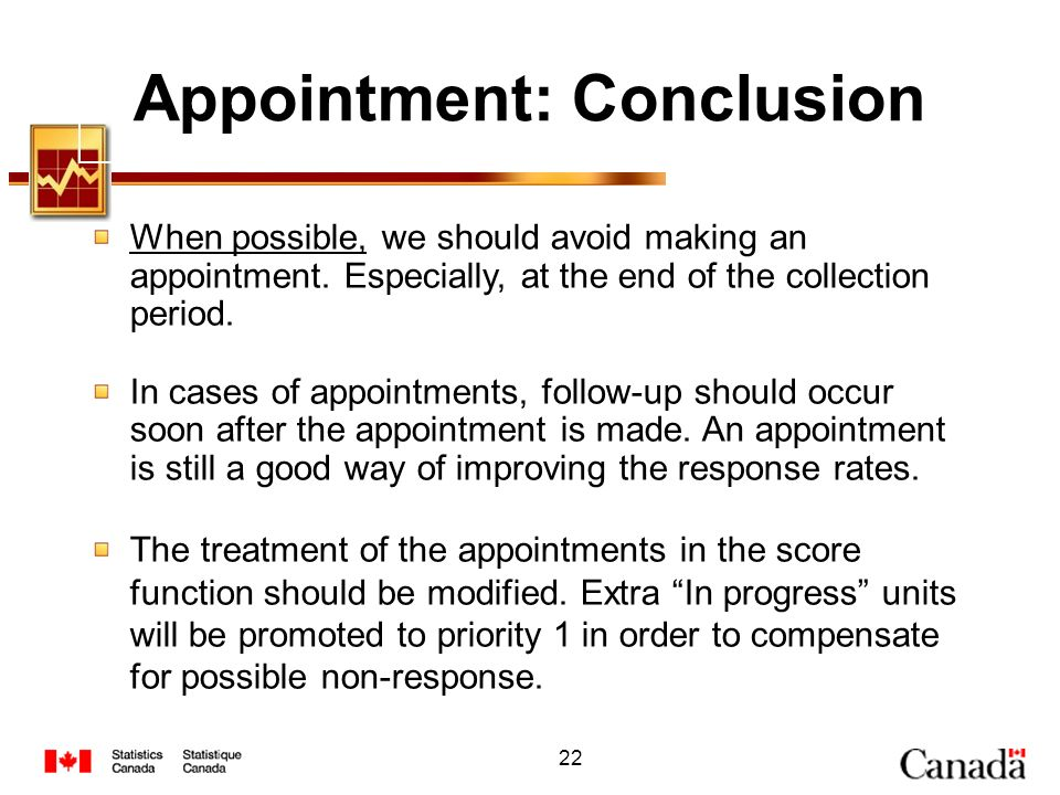 22 Appointment: Conclusion When possible, we should avoid making an appointment. Especially, at the end of the collection period. In cases of appointm
