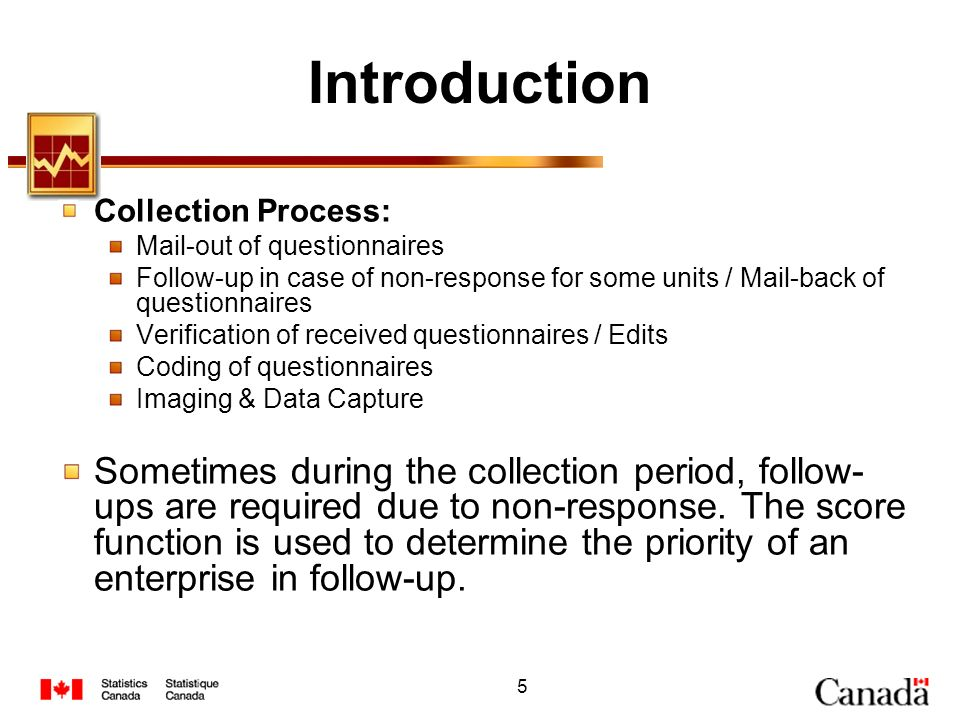 5 Introduction Collection Process: Mail-out of questionnaires Follow-up in case of non-response for some units / Mail-back of questionnaires Verificat