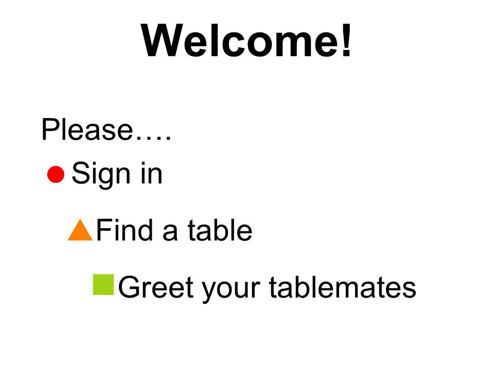 Welcome! Please…. Sign in Find a table Greet your tablemates
