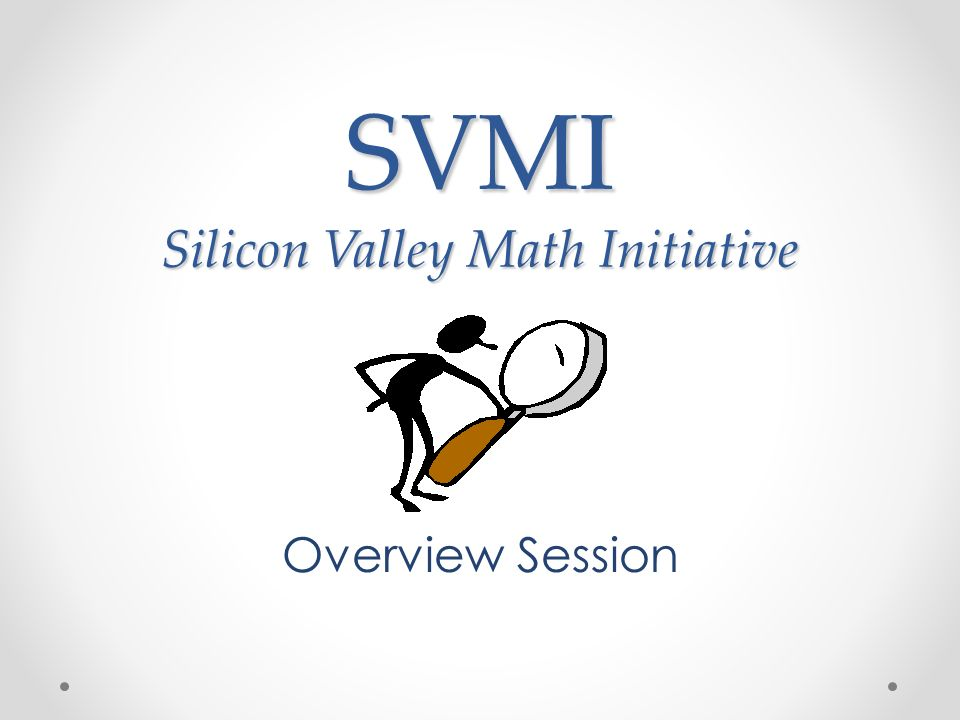 SVMI Silicon Valley Math Initiative Overview Session