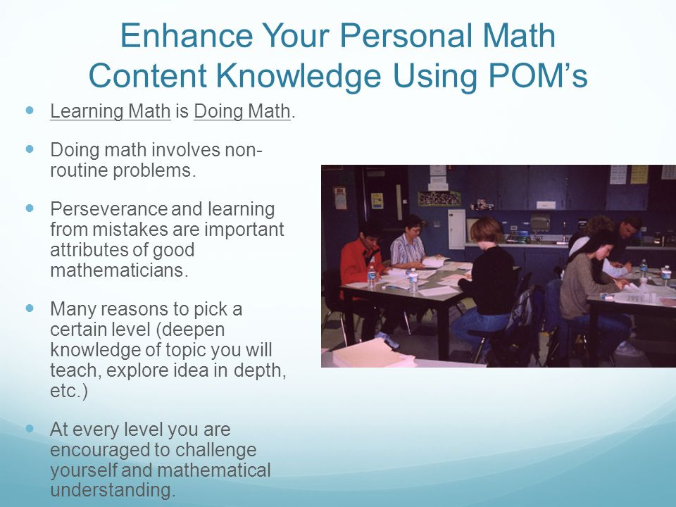 Enhance Your Personal Math Content Knowledge Using POMs Learning Math is Doing Math.