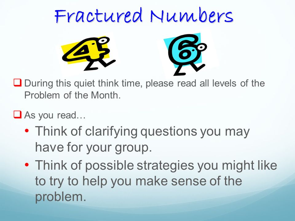 Fractured Numbers During this quiet think time, please read all levels of the Problem of the Month.