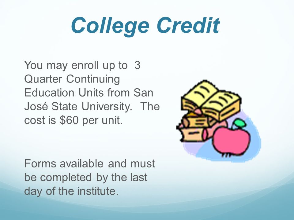 College Credit You may enroll up to 3 Quarter Continuing Education Units from San José State University.