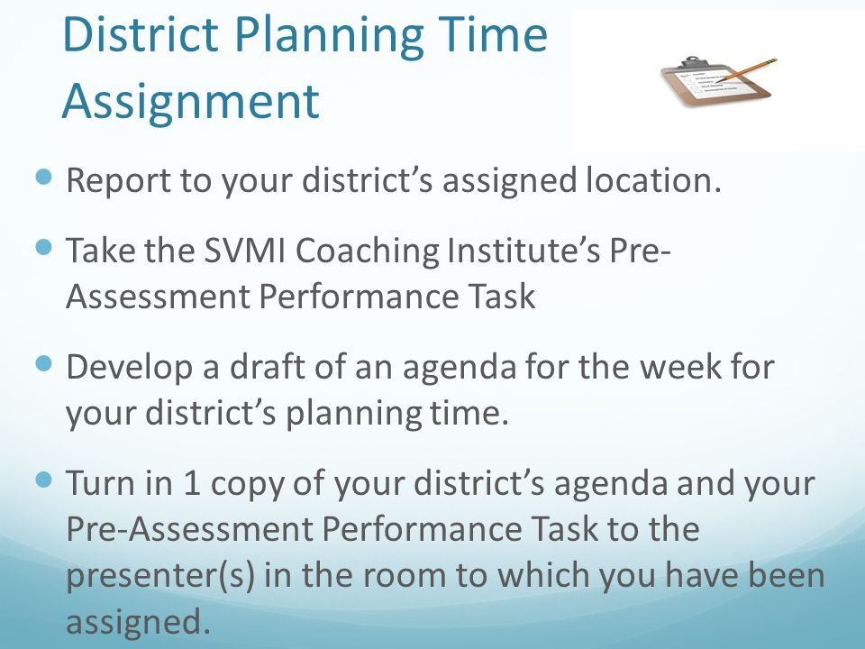 District Planning Time Assignment Report to your districts assigned location.