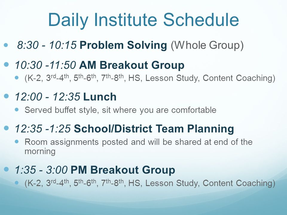 Daily Institute Schedule 8:30 - 10:15 Problem Solving (Whole Group) 10:30 -11:50 AM Breakout Group (K-2, 3 rd -4 th, 5 th -6 th, 7 th -8 th, HS, Lesso