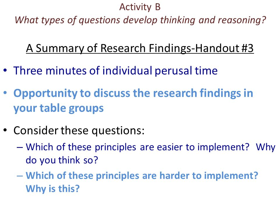 Activity B What types of questions develop thinking and reasoning? A Summary of Research Findings-Handout #3 Three minutes of individual perusal time