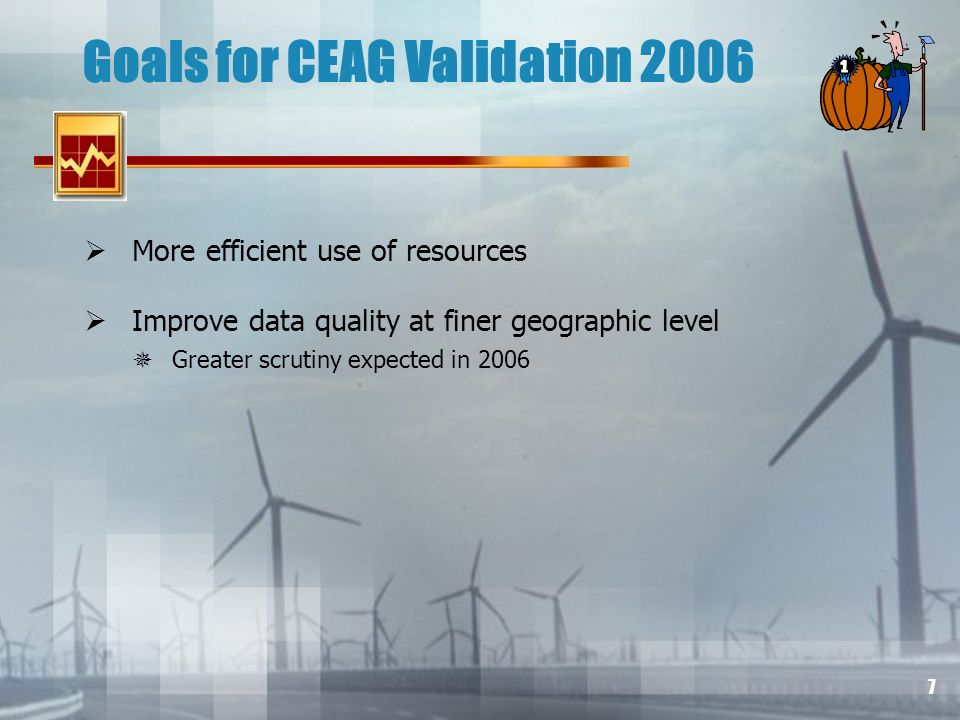 7 Goals for CEAG Validation 2006 More efficient use of resources Improve data quality at finer geographic level Greater scrutiny expected in 2006