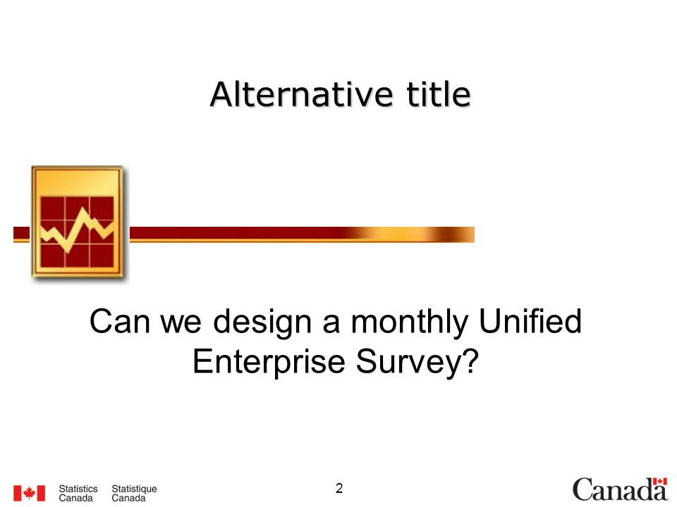 2 Alternative title Can we design a monthly Unified Enterprise Survey