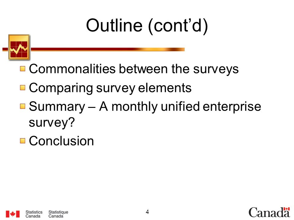 4 Outline (contd) Commonalities between the surveys Comparing survey elements Summary – A monthly unified enterprise survey? Conclusion