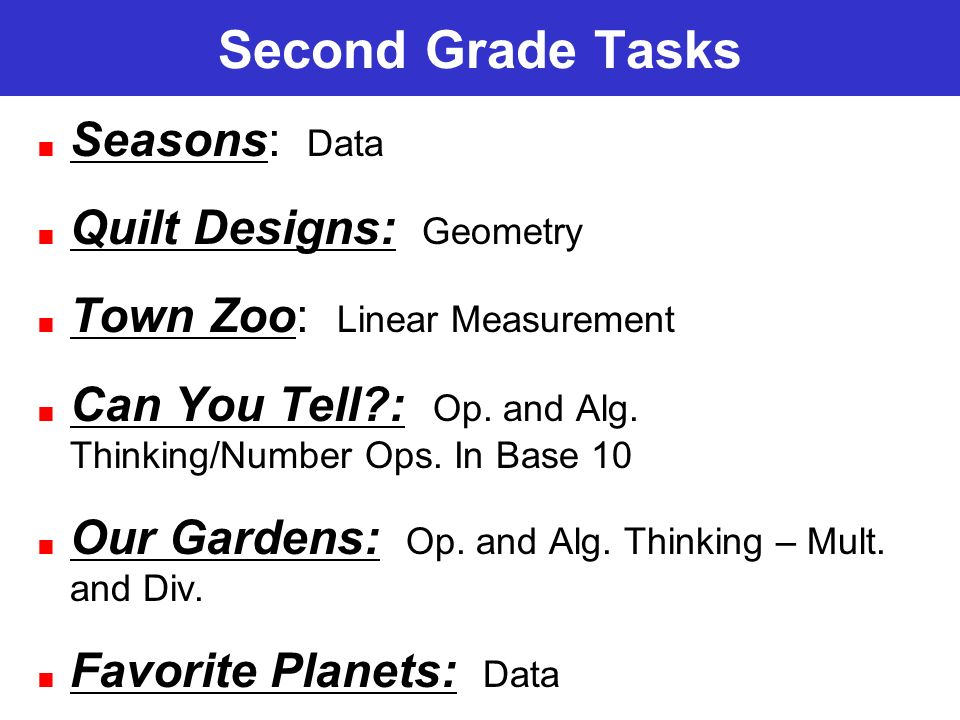 Second Grade Tasks Seasons: Data Quilt Designs: Geometry Town Zoo: Linear Measurement Can You Tell?: Op.