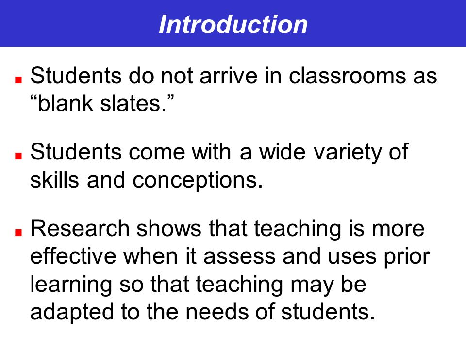 Introduction Students do not arrive in classrooms as blank slates.