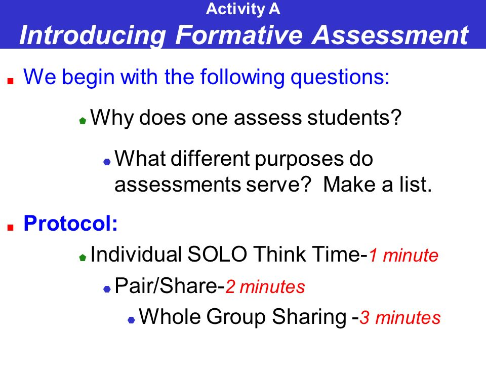 Activity A Introducing Formative Assessment We begin with the following questions: Why does one assess students.