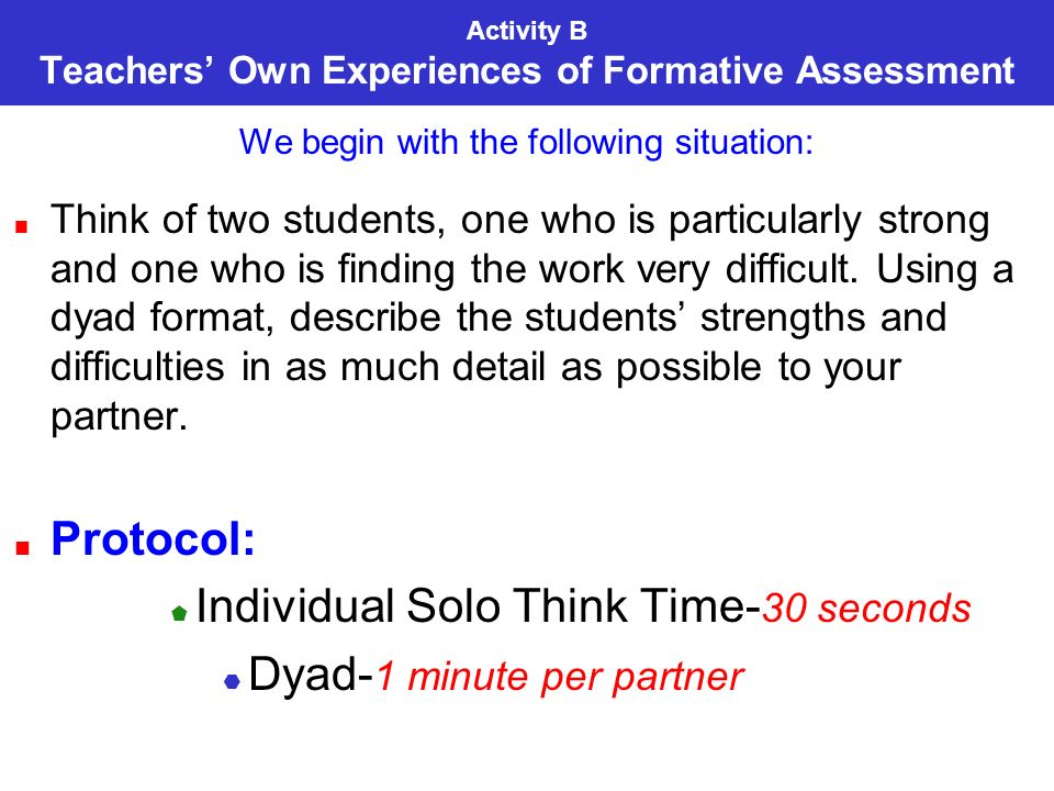 Activity B Teachers Own Experiences of Formative Assessment We begin with the following situation: Think of two students, one who is particularly strong and one who is finding the work very difficult.