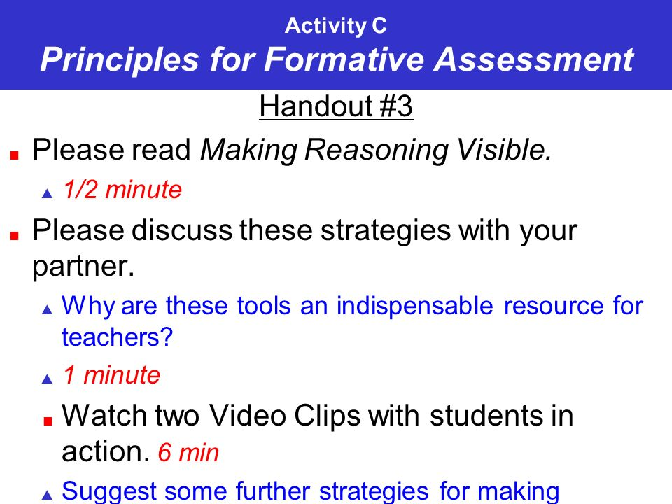 Activity C Principles for Formative Assessment Handout #3 Please read Making Reasoning Visible. 1/2 minute Please discuss these strategies with your p