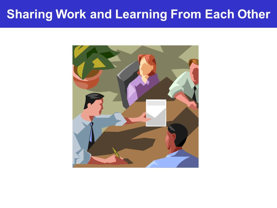 Sharing Work and Learning From Each Other