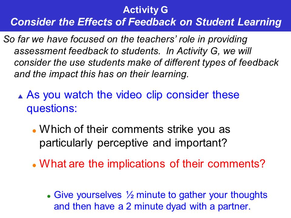 Activity G Consider the Effects of Feedback on Student Learning So far we have focused on the teachers role in providing assessment feedback to students.