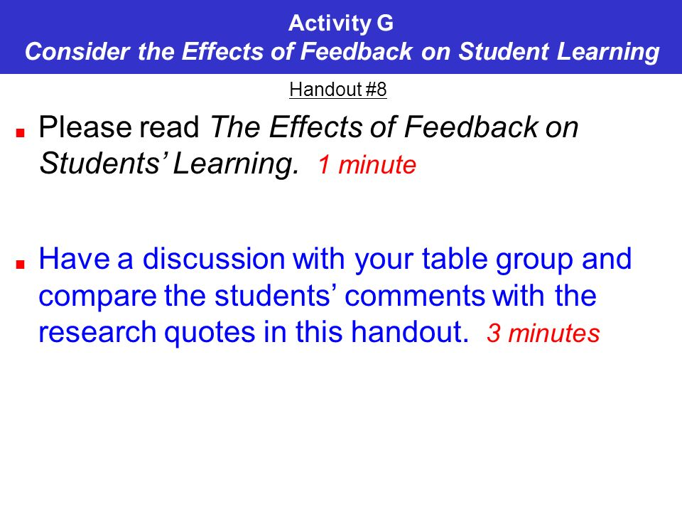 Activity G Consider the Effects of Feedback on Student Learning Handout #8 Please read The Effects of Feedback on Students Learning.
