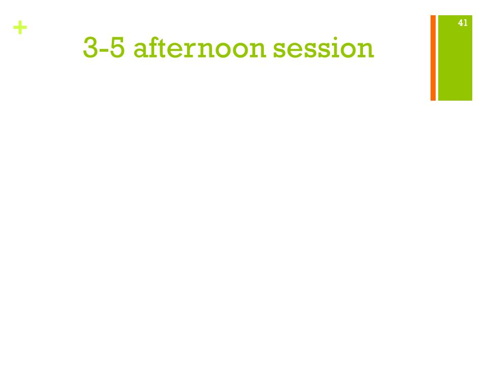 + 3-5 afternoon session 41
