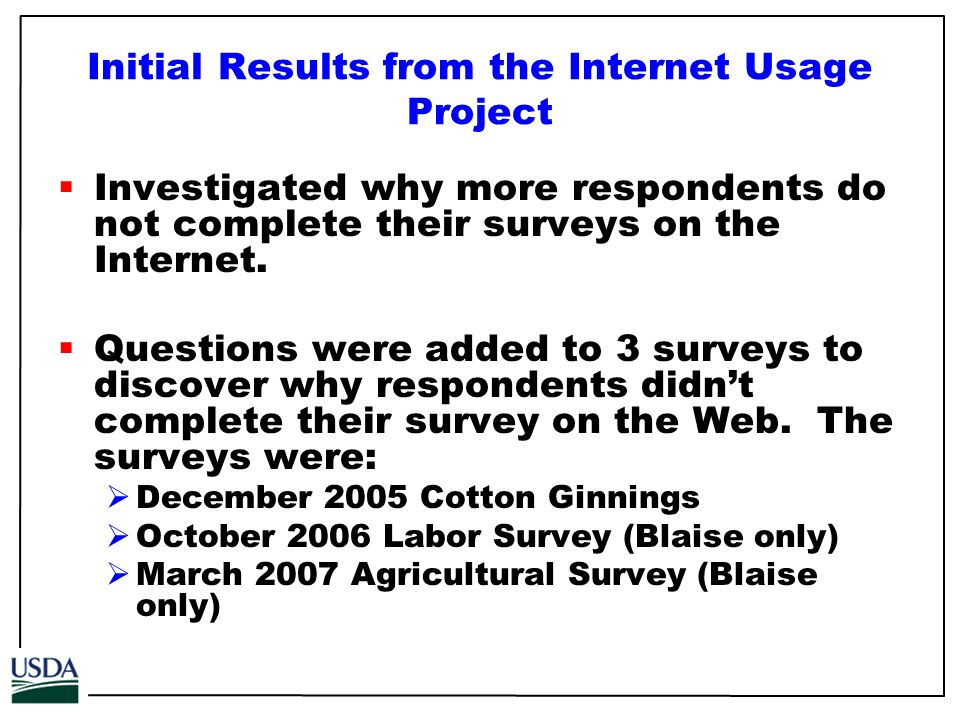 Initial Results from the Internet Usage Project Investigated why more respondents do not complete their surveys on the Internet.