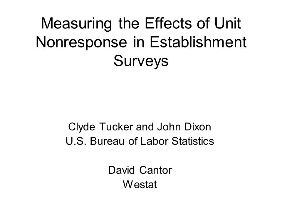 Measuring the Effects of Unit Nonresponse in Establishment Surveys Clyde Tucker and John Dixon U.S.
