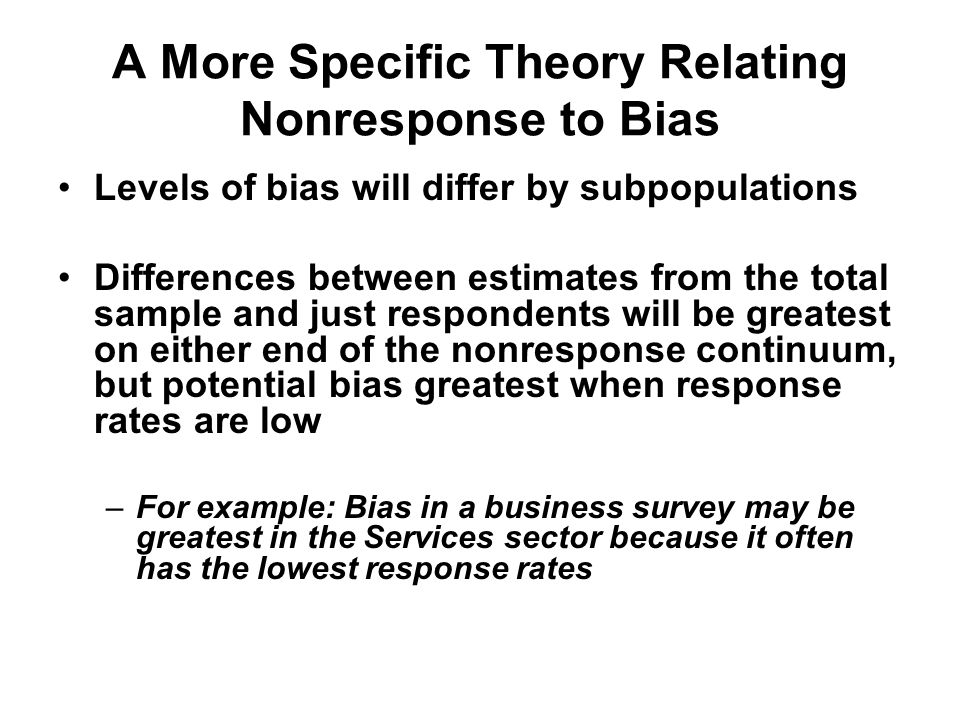 A More Specific Theory Relating Nonresponse to Bias Levels of bias will differ by subpopulations Differences between estimates from the total sample a