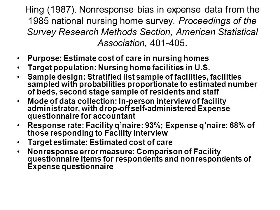 Hing (1987). Nonresponse bias in expense data from the 1985 national nursing home survey. Proceedings of the Survey Research Methods Section, American