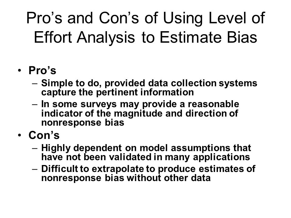 Pros and Cons of Using Level of Effort Analysis to Estimate Bias Pros –Simple to do, provided data collection systems capture the pertinent informatio
