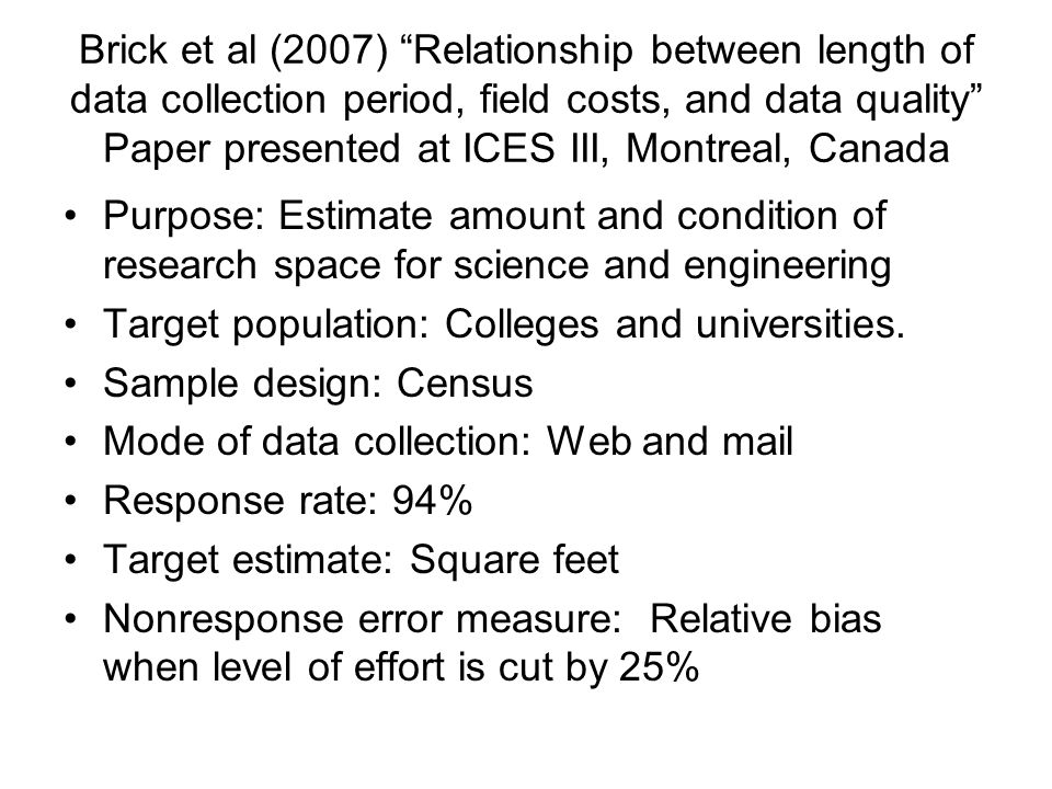 Brick et al (2007) Relationship between length of data collection period, field costs, and data quality Paper presented at ICES III, Montreal, Canada