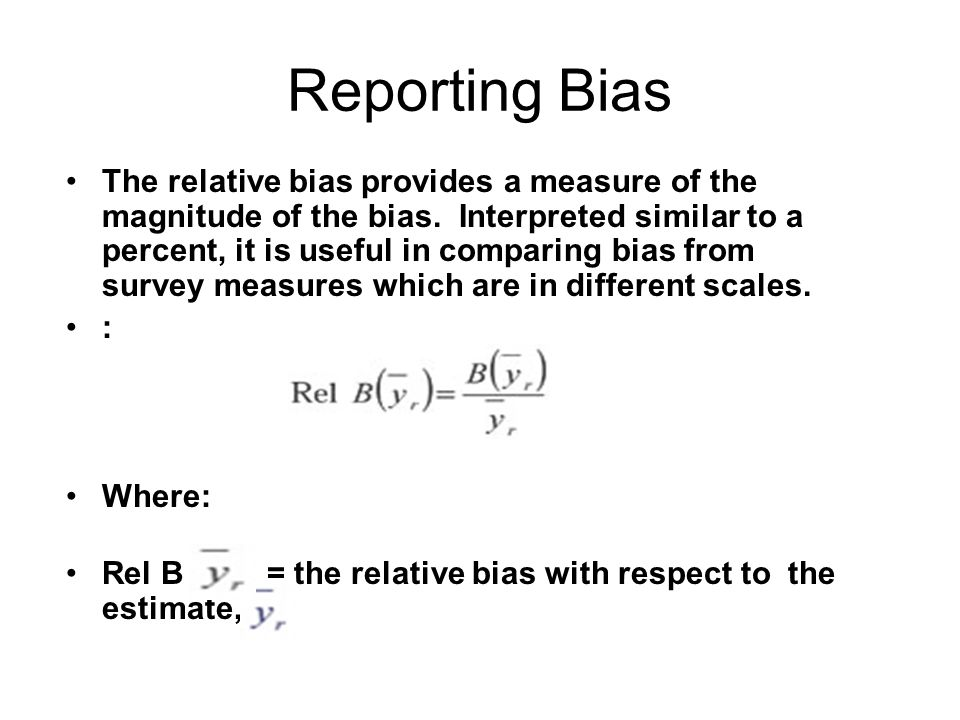Reporting Bias The relative bias provides a measure of the magnitude of the bias.
