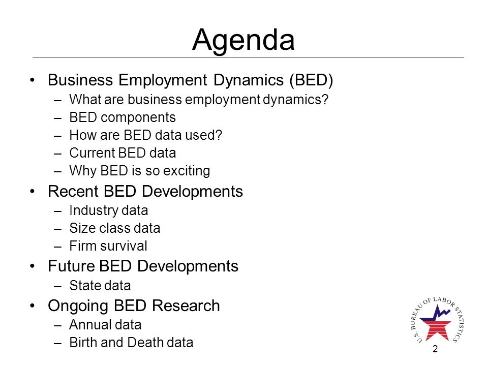 2 Agenda Business Employment Dynamics (BED) –What are business employment dynamics.