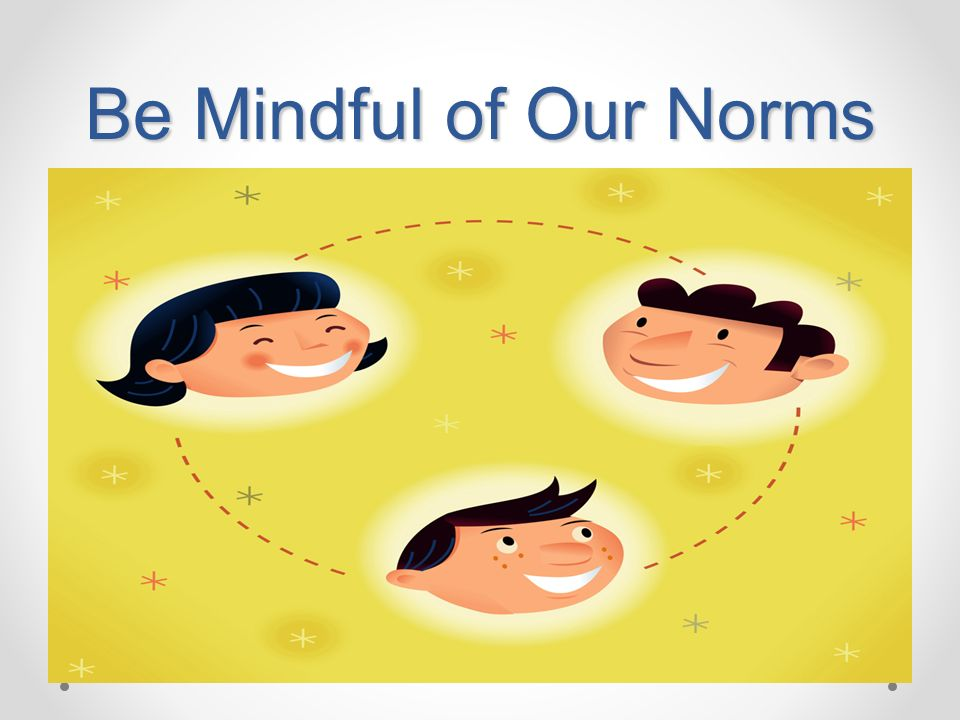 Be Mindful of Our Norms