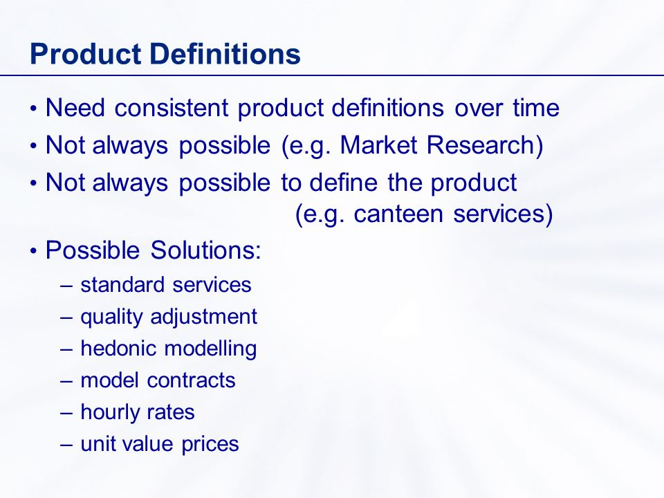Product Definitions Need consistent product definitions over time Not always possible (e.g.