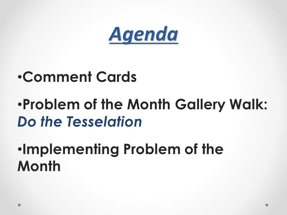 Agenda Comment Cards Problem of the Month Gallery Walk: Do the Tesselation Implementing Problem of the Month