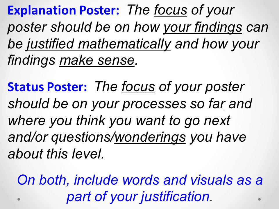 Explanation Poster: The focus of your poster should be on how your findings can be justified mathematically and how your findings make sense.