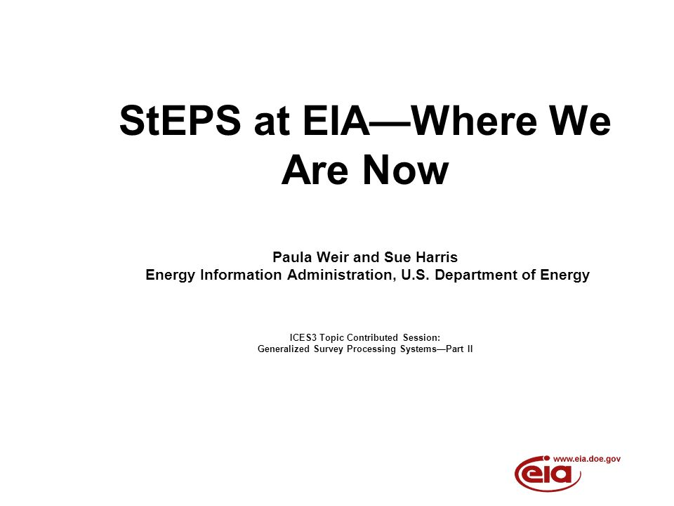 StEPS at EIAWhere We Are Now Paula Weir and Sue Harris Energy Information Administration, U.S.
