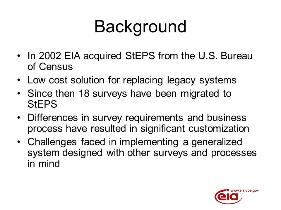 Background In 2002 EIA acquired StEPS from the U.S.