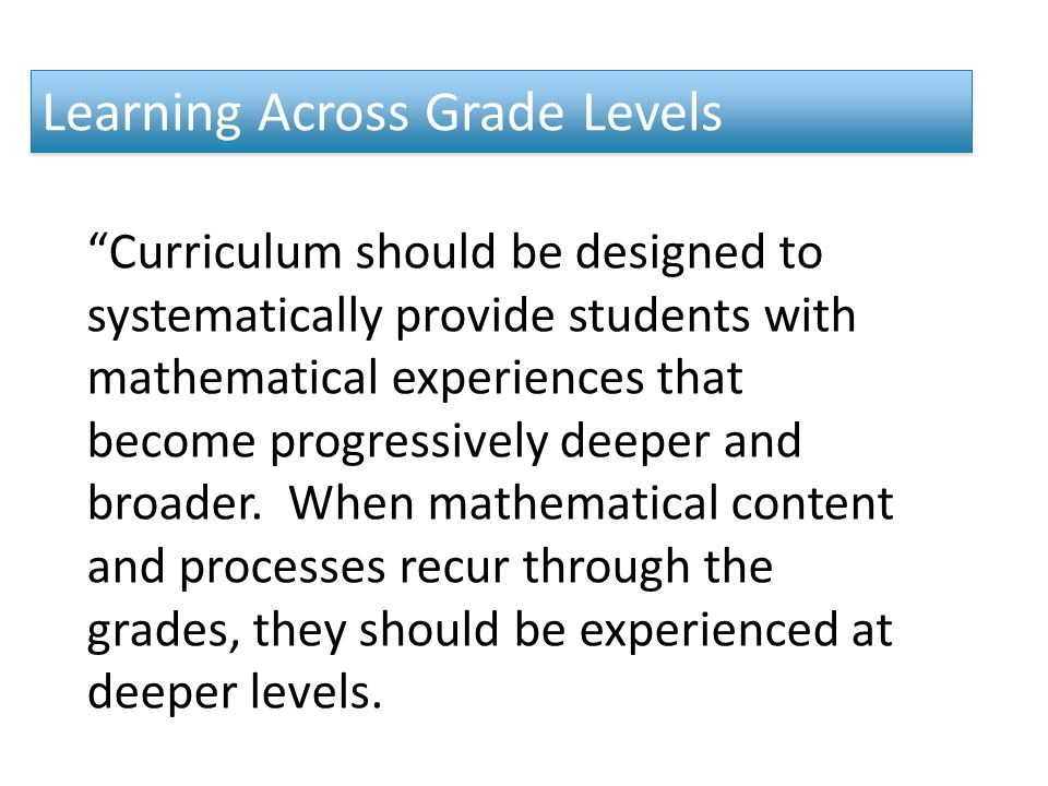 Curriculum should be designed to systematically provide students with mathematical experiences that become progressively deeper and broader.