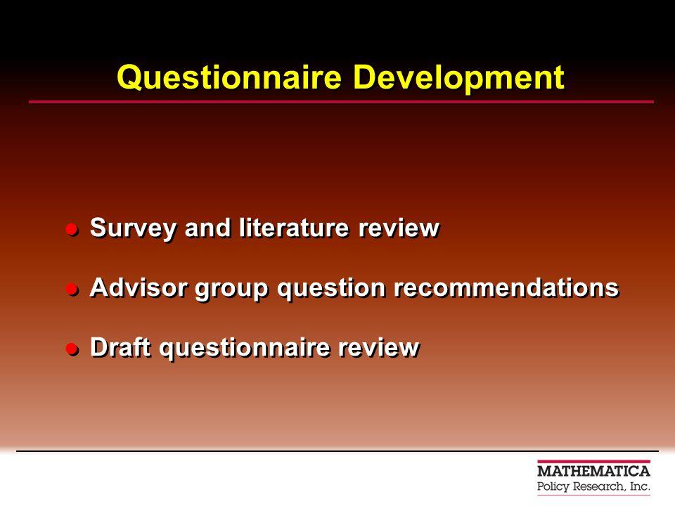 Questionnaire Development Survey and literature review Advisor group question recommendations Draft questionnaire review Survey and literature review