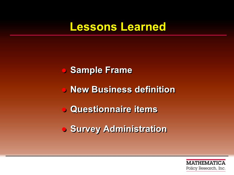 Lessons Learned Sample Frame New Business definition Questionnaire items Survey Administration Sample Frame New Business definition Questionnaire items Survey Administration