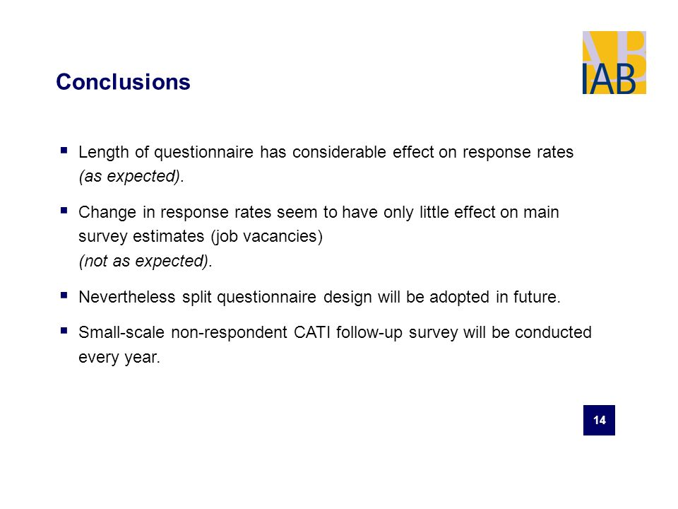 14 Conclusions Length of questionnaire has considerable effect on response rates (as expected).