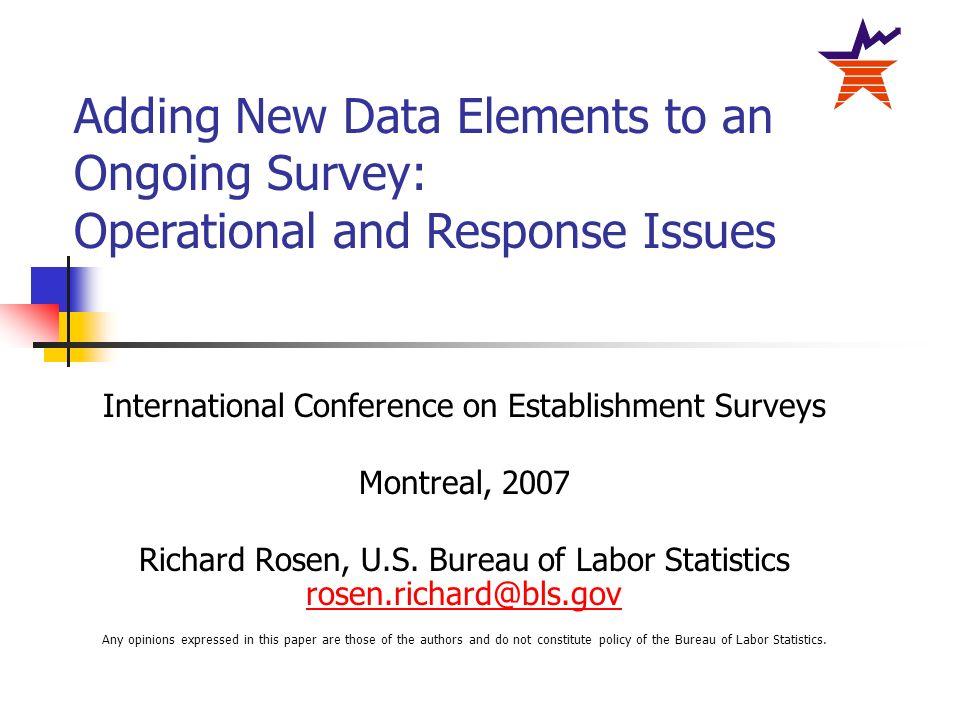 International Conference on Establishment Surveys Montreal, 2007 Richard Rosen, U.S. Bureau of Labor Statistics rosen.richard@bls.gov rosen.richard@bl