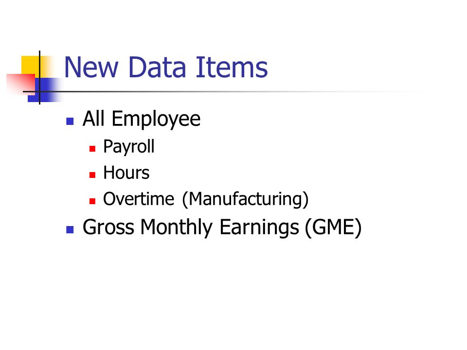 New Data Items All Employee Payroll Hours Overtime (Manufacturing) Gross Monthly Earnings (GME)