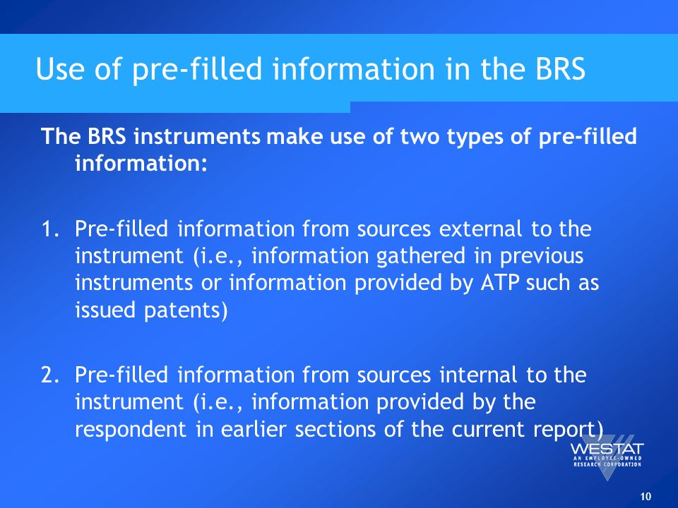 10 Use of pre-filled information in the BRS The BRS instruments make use of two types of pre-filled information: 1.Pre-filled information from sources
