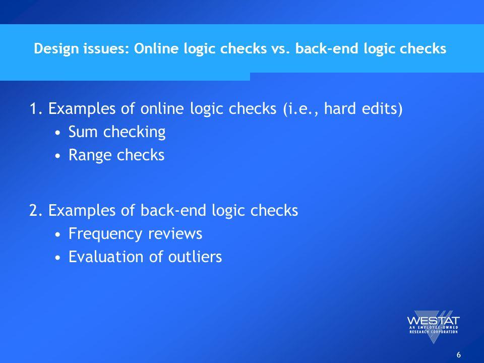 6 Design issues: Online logic checks vs. back-end logic checks 1.