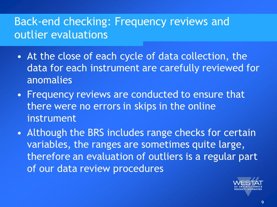 9 Back-end checking: Frequency reviews and outlier evaluations At the close of each cycle of data collection, the data for each instrument are careful