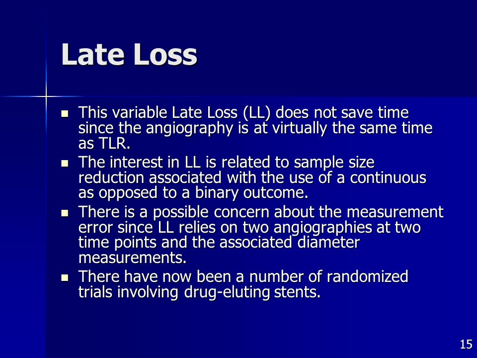 15 Late Loss This variable Late Loss (LL) does not save time since the angiography is at virtually the same time as TLR.
