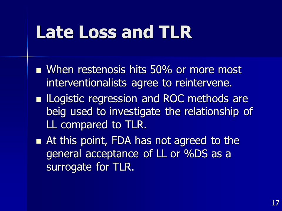 17 Late Loss and TLR When restenosis hits 50% or more most interventionalists agree to reintervene.