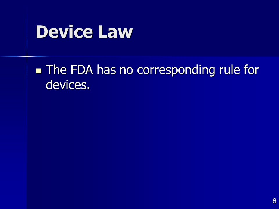 8 Device Law The FDA has no corresponding rule for devices.