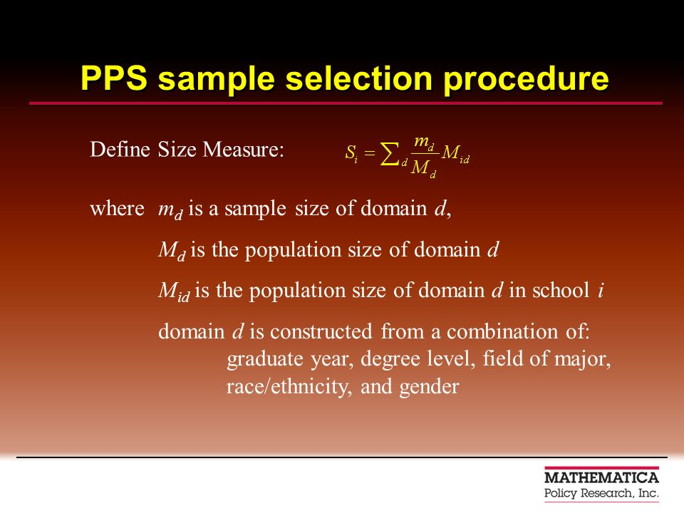 PPS sample selection procedure Define Size Measure: where m d is a sample size of domain d, M d is the population size of domain d M id is the populat