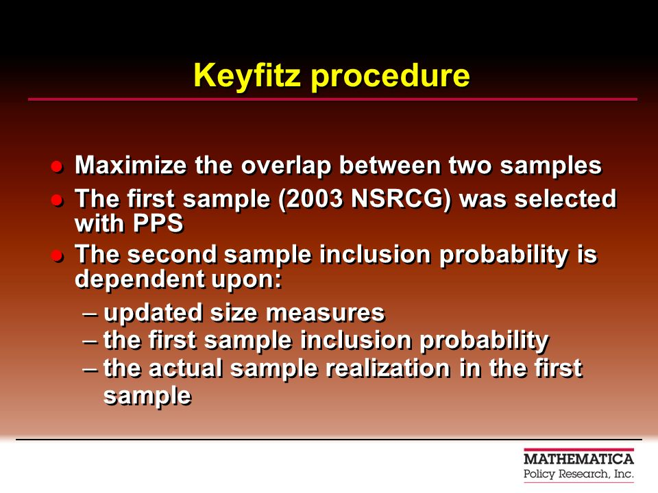 Keyfitz procedure Maximize the overlap between two samples The first sample (2003 NSRCG) was selected with PPS The second sample inclusion probability